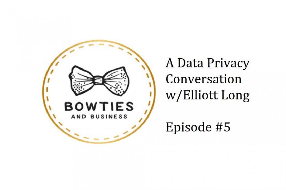 Bow Ties and Business Logo A Data Privacy Conversation With Elliott Long Episode #5