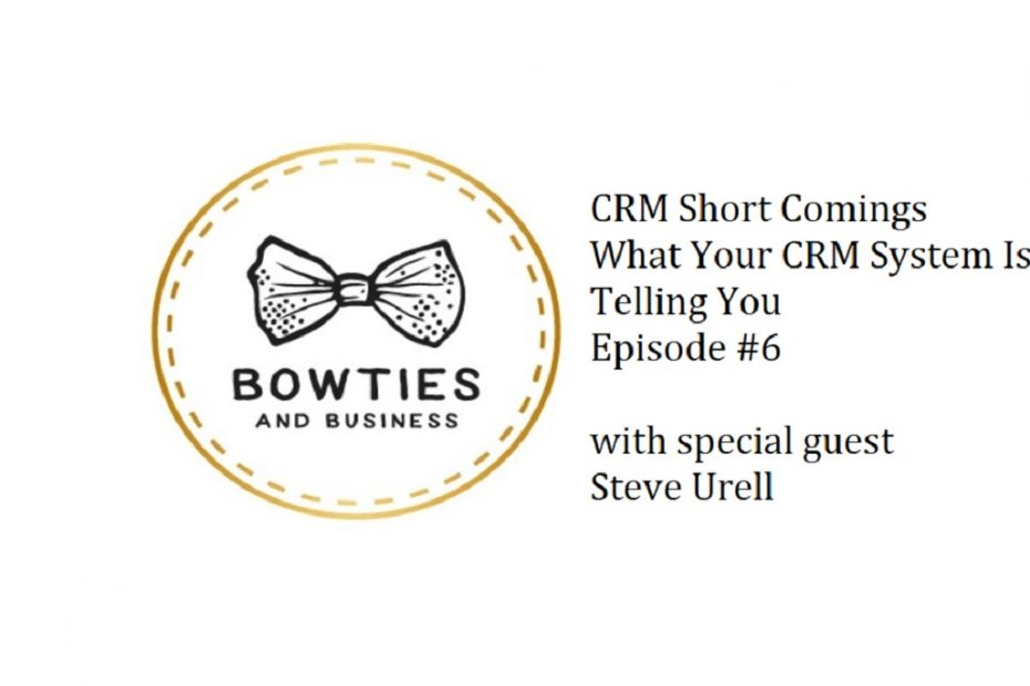 CRM Short Comings What Your CRM isn't Telling you. Episode #6 Bow Ties and Business Podcast graphic
