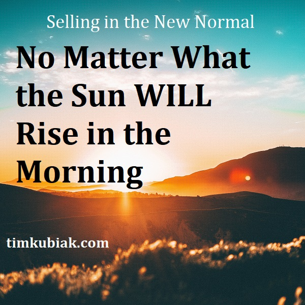 selling in the new normal - No Matter What the sun will rise in the morning