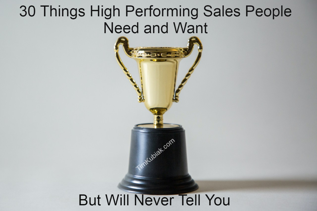 30 Things High Performing Sales People Need and Want but Will Never Tell You