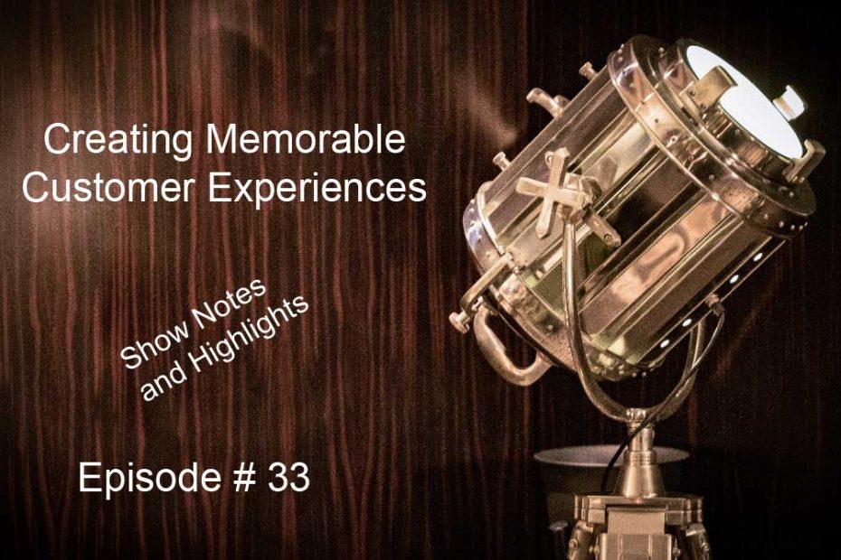 Creating Memorable Customer Experiences Episode #33 Show Notes