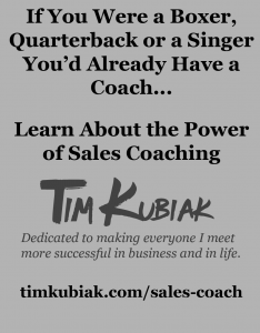 If you were a boxer, a quarterback, or a singer you'd already have a coach. laern about the power of sales coaching timkubiak.com/sales-coach